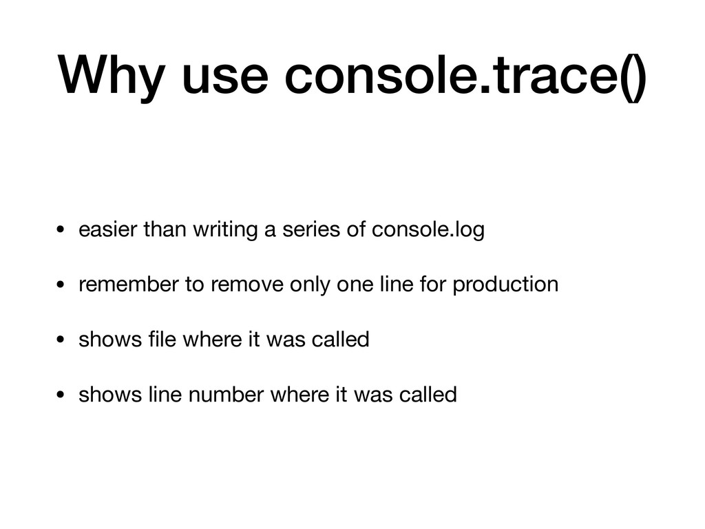 Why use console.trace() • easier than writing a...