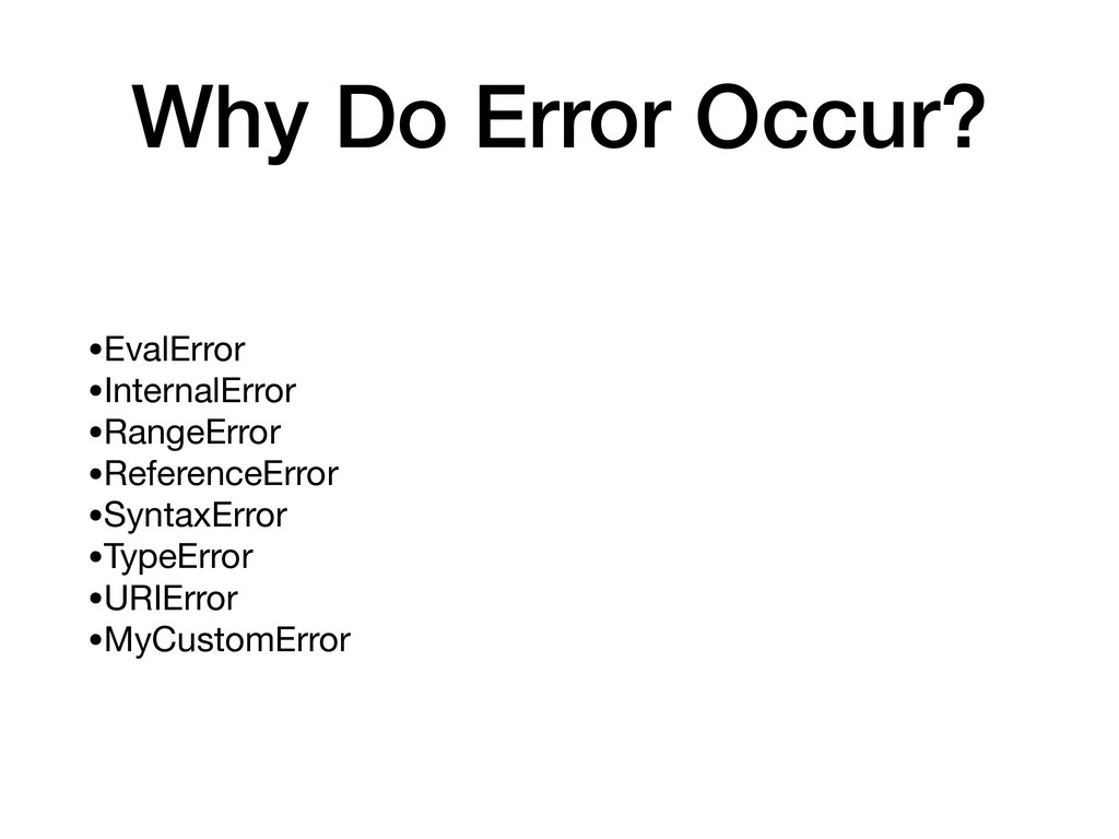 Why Do Error Occur? •EvalError  •InternalError ...