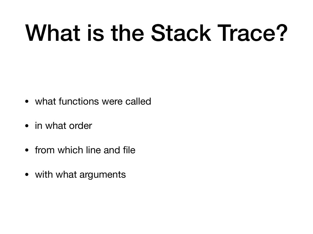 What is the Stack Trace? • what functions were ...
