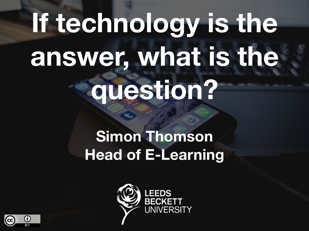 If technology is the answer, what is the questi...
