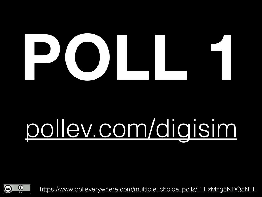 POLL 1 pollev.com/digisim https://www.pollevery...