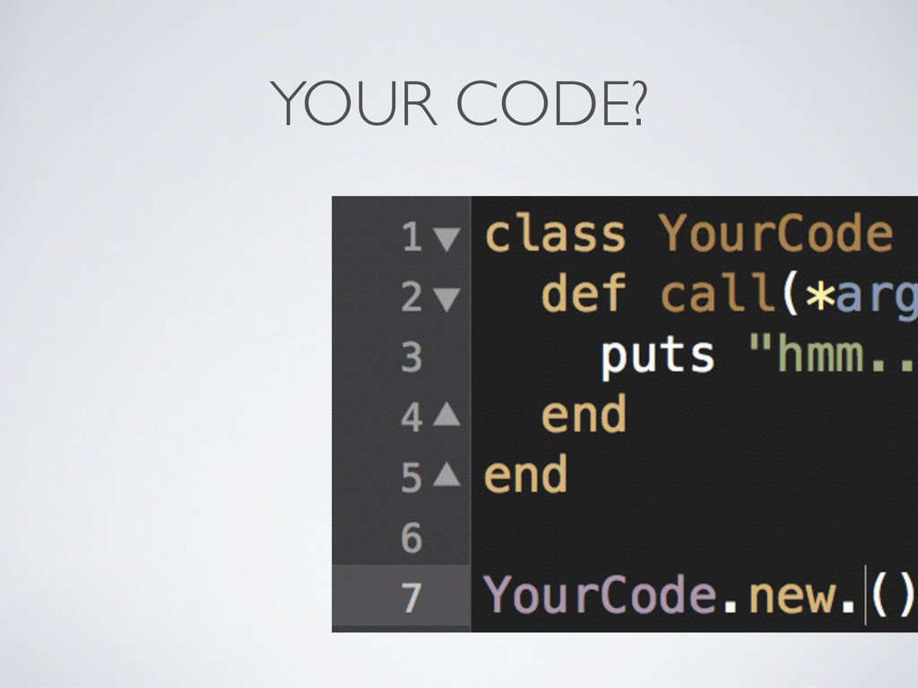 YOUR CODE?