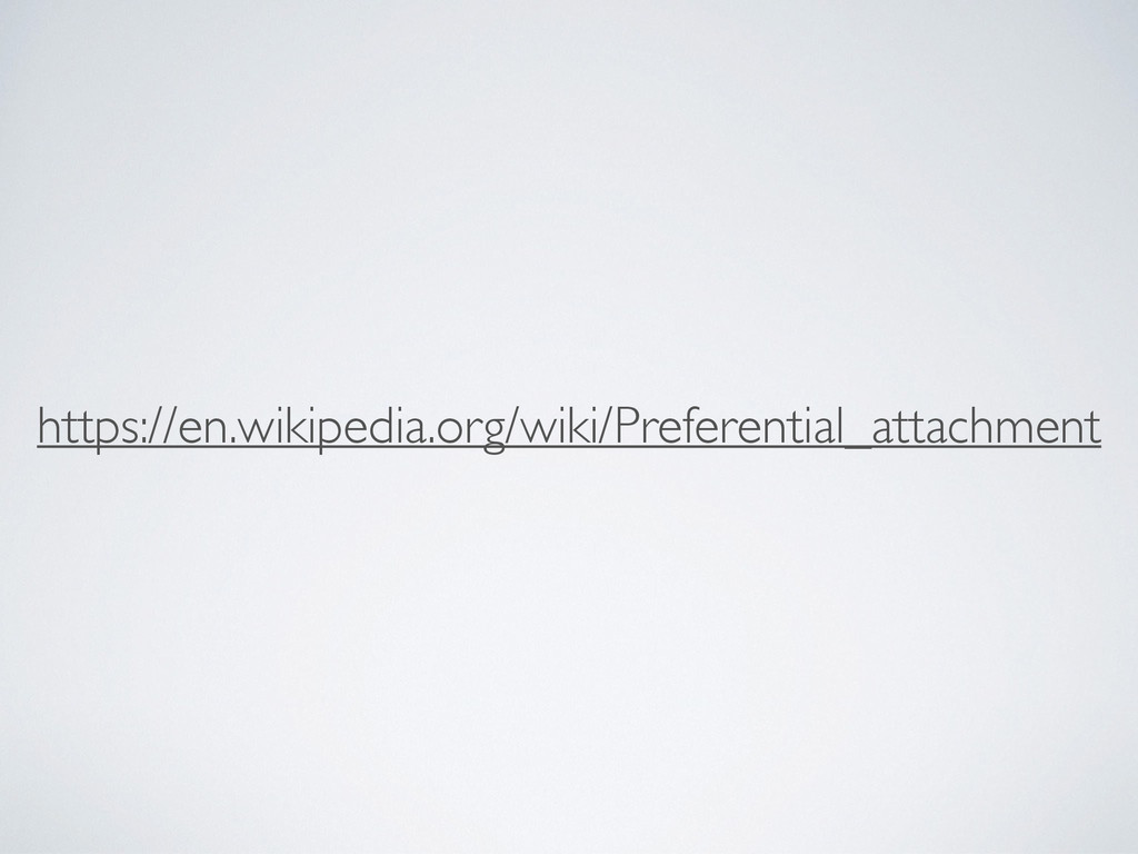 https://en.wikipedia.org/wiki/Preferential_atta...