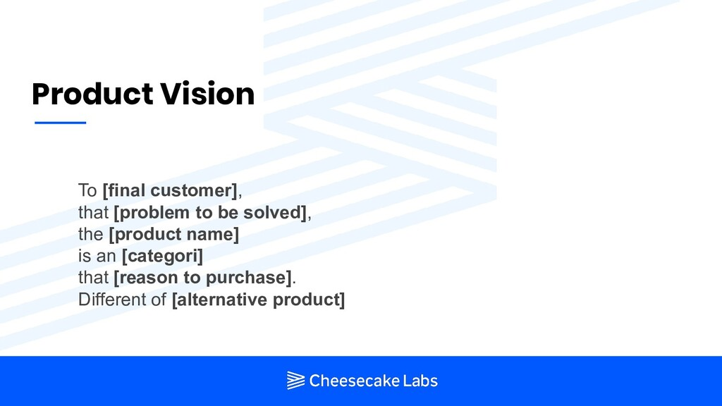 Product Vision To [final customer], that [probl...