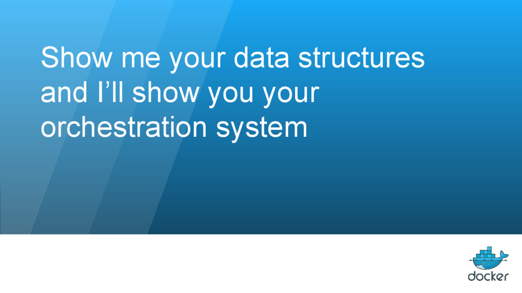 Show me your data structures and I'll show you ...