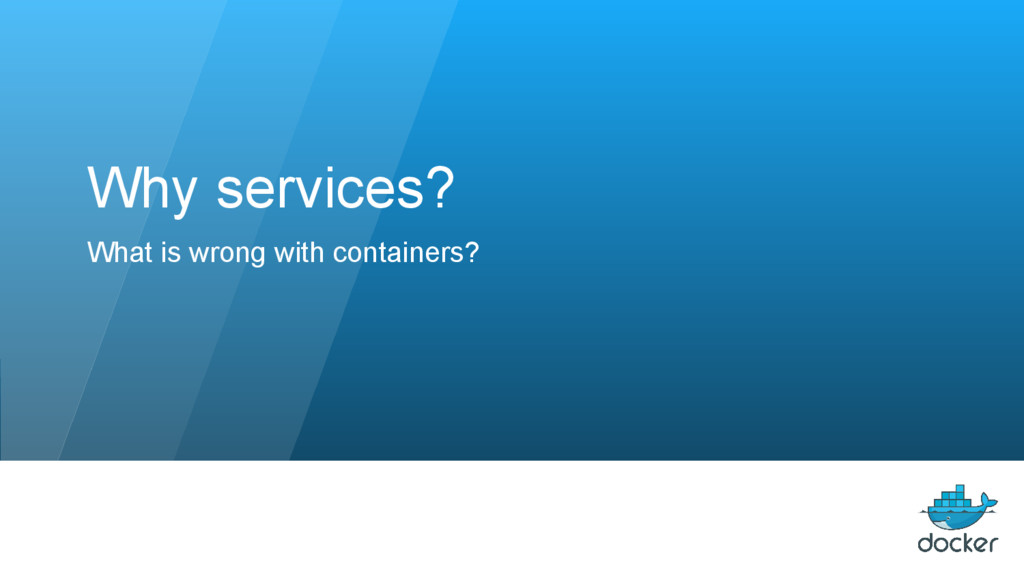 Why services? What is wrong with containers?