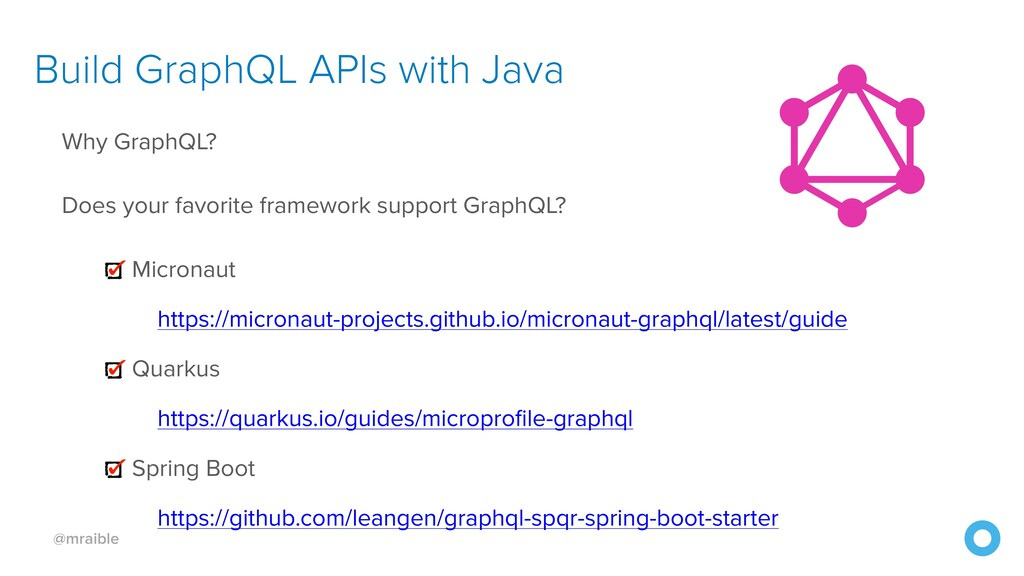 @mraible Build GraphQL APIs with Java Why Graph...