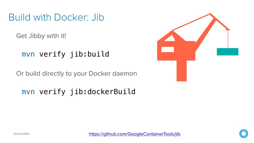 @mraible Build with Docker: Jib Get Jibby with ...