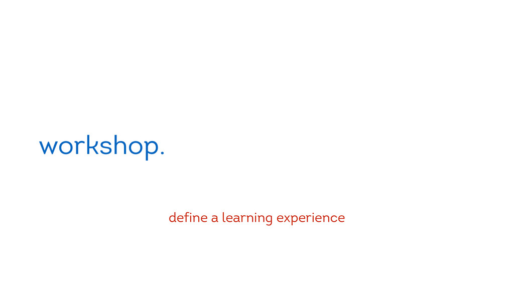 workshop. define a learning experience