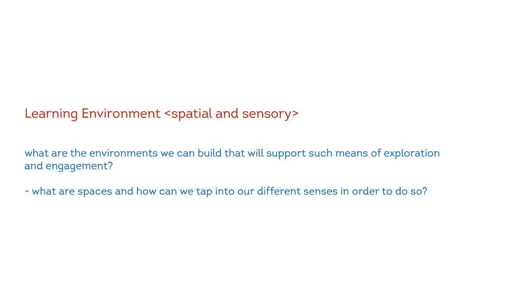 ! Learning Environment <spatial and sensory> ! ...