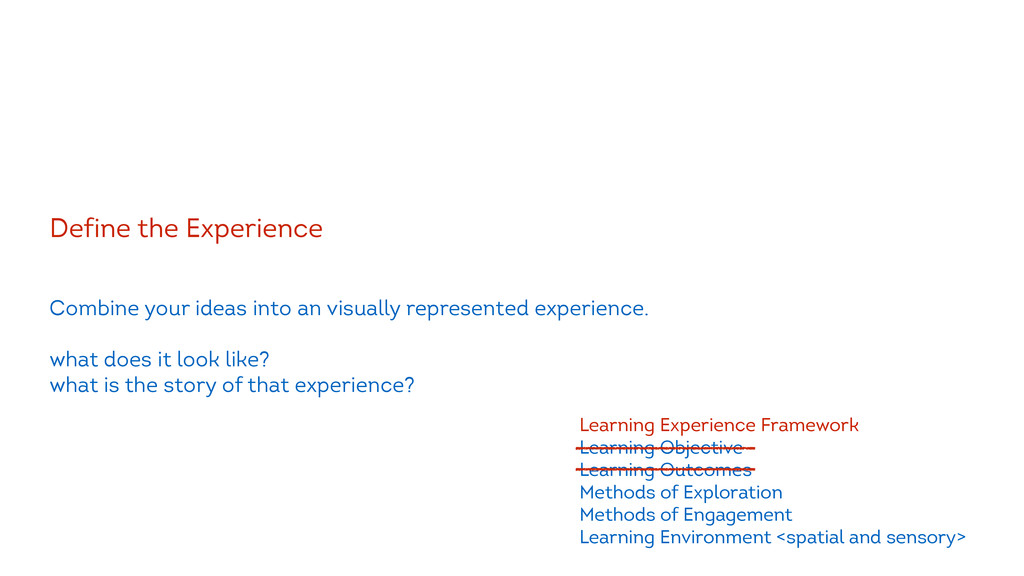 ! Define the Experience ! ! Combine your ideas ...