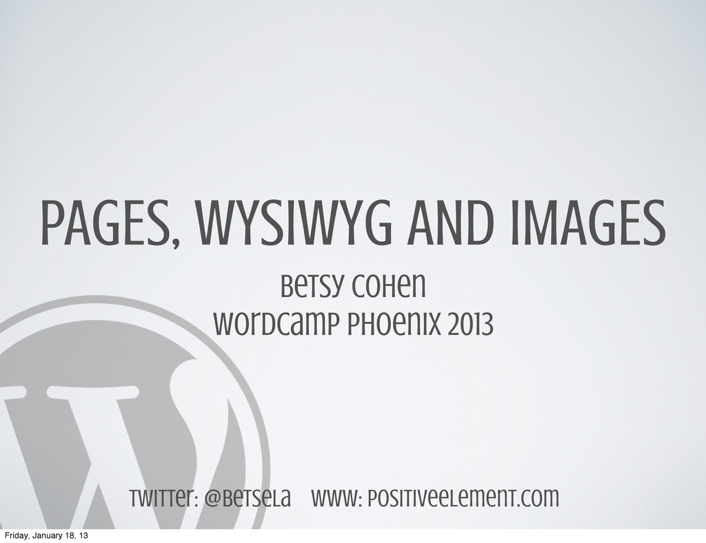 PAGES, WYSIWYG AND IMAGES Betsy Cohen WordCamp ...