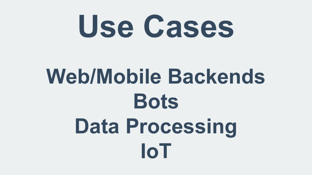 Use Cases Web/Mobile Backends Bots Data Process...