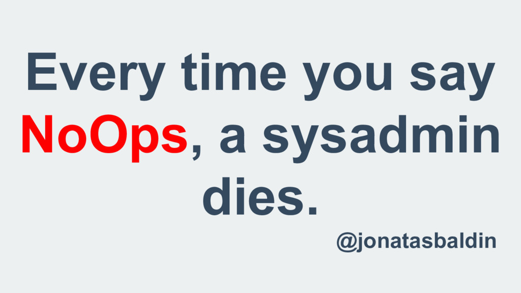 Every time you say NoOps, a sysadmin dies. @jon...
