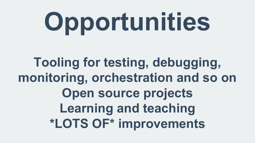 Opportunities Tooling for testing, debugging, m...