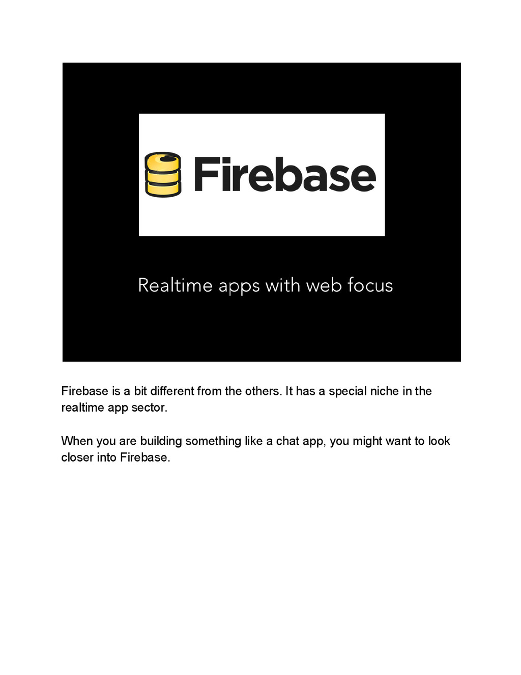 Firebase is a bit different from the others. It...