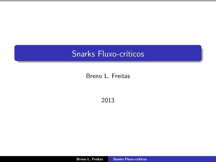 Snarks Fluxo-cr´ ıticos Breno L. Freitas 2013 B...