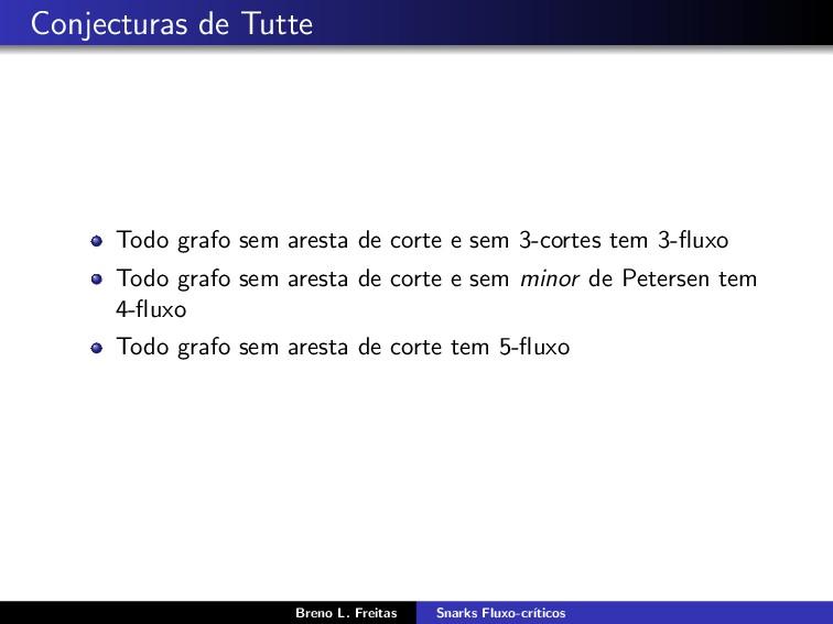 Conjecturas de Tutte Todo grafo sem aresta de c...
