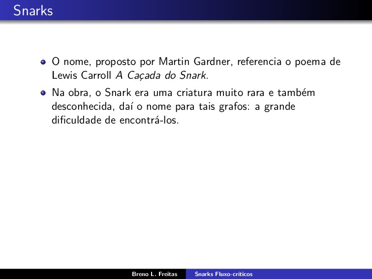 Snarks O nome, proposto por Martin Gardner, ref...