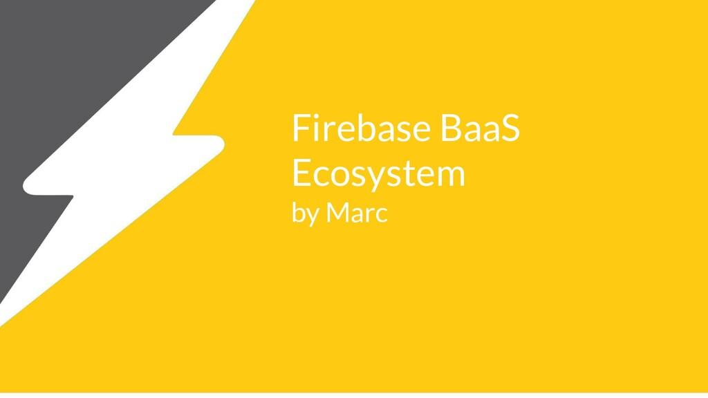 Firebase BaaS Ecosystem by Marc