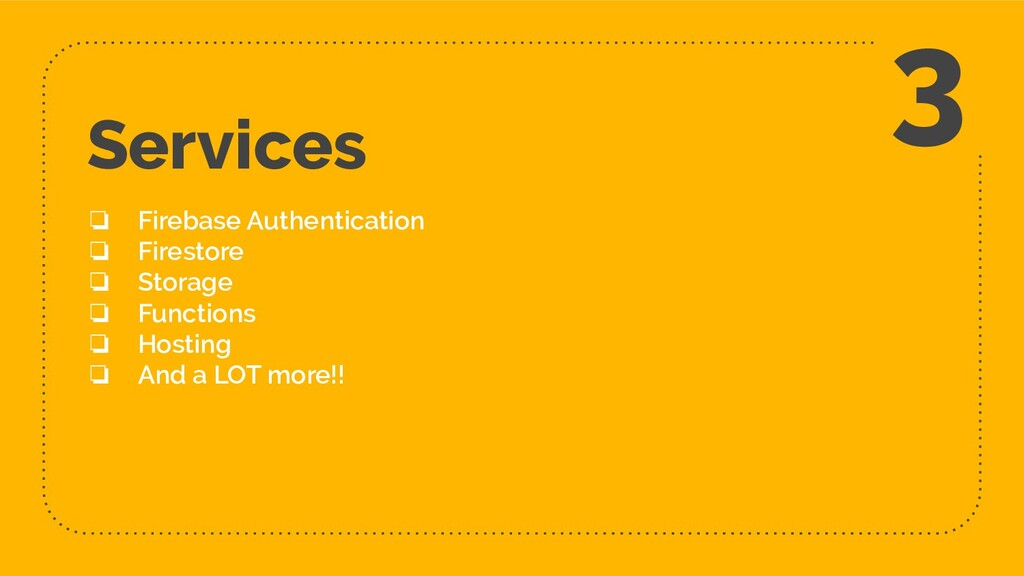 Services ❏ Firebase Authentication ❏ Firestore ...