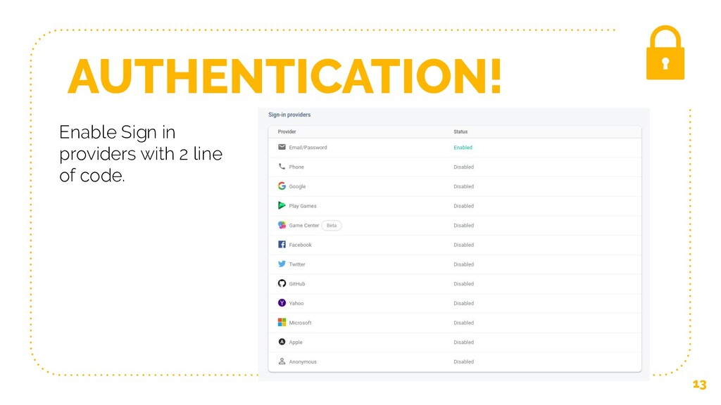 AUTHENTICATION! 13 Enable Sign in providers wit...