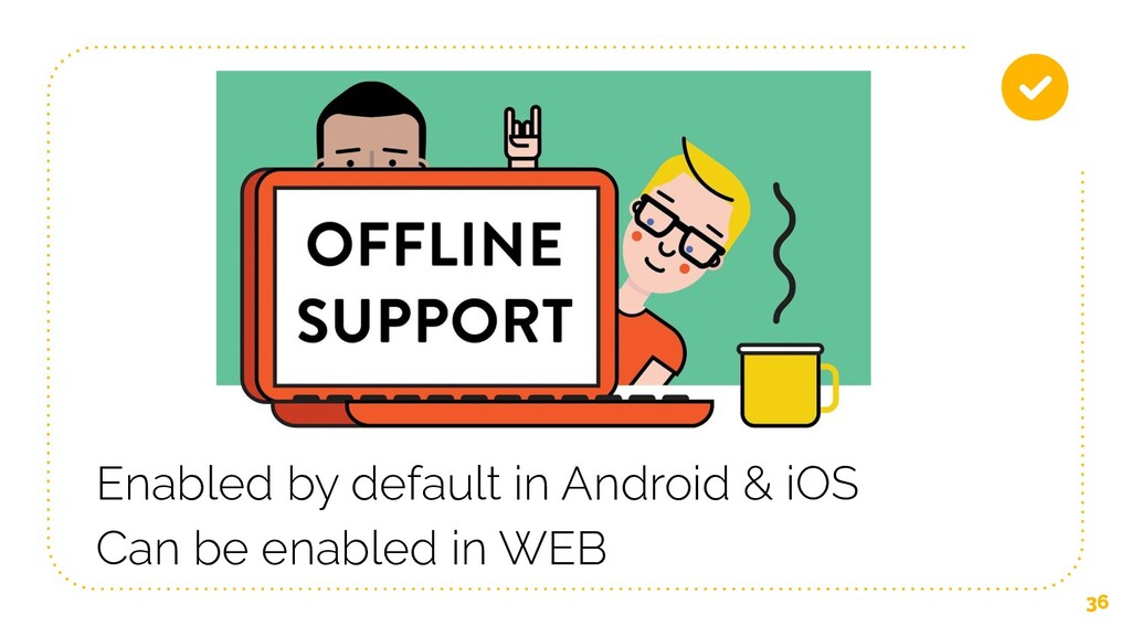 36 Enabled by default in Android & iOS Can be e...