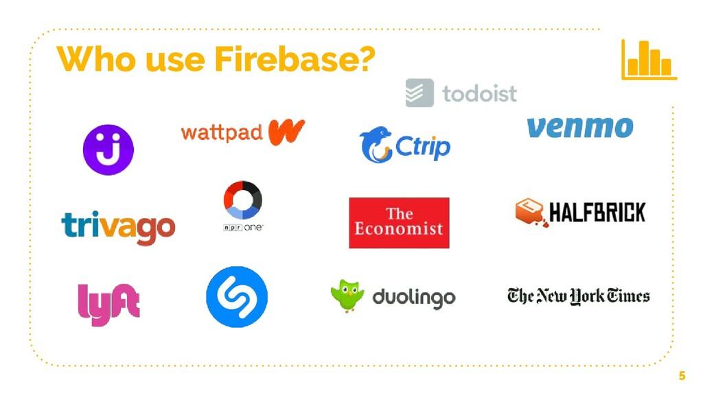 5 Who use Firebase?