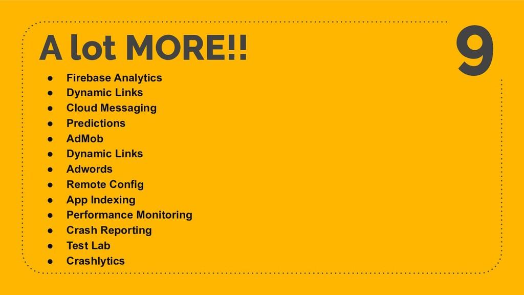 A lot MORE!! 9 ● Firebase Analytics ● Dynamic L...