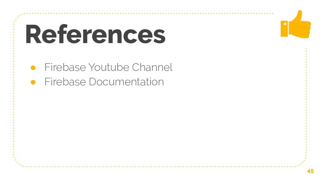 References ● Firebase Youtube Channel ● Firebas...