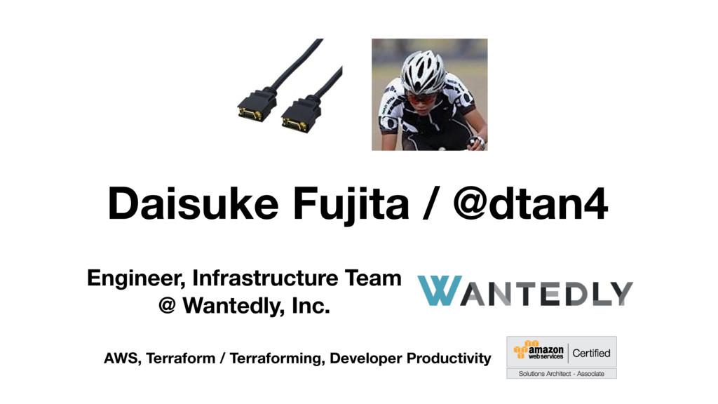 Daisuke Fujita / @dtan4 Engineer, Infrastructur...