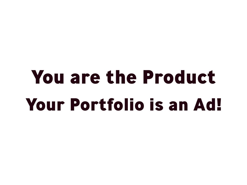 You are the Product Your Portfolio is an Ad!