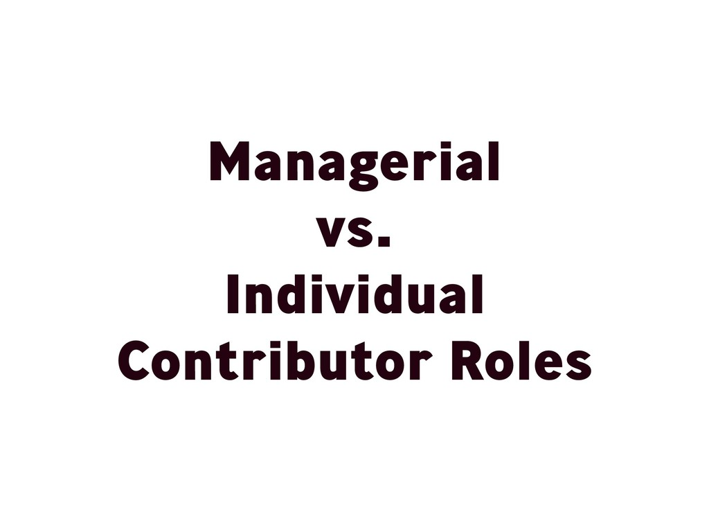 Managerial vs. Individual Contributor Roles