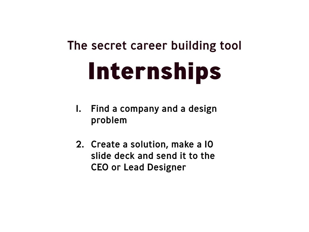 Internships 1. Find a company and a design prob...