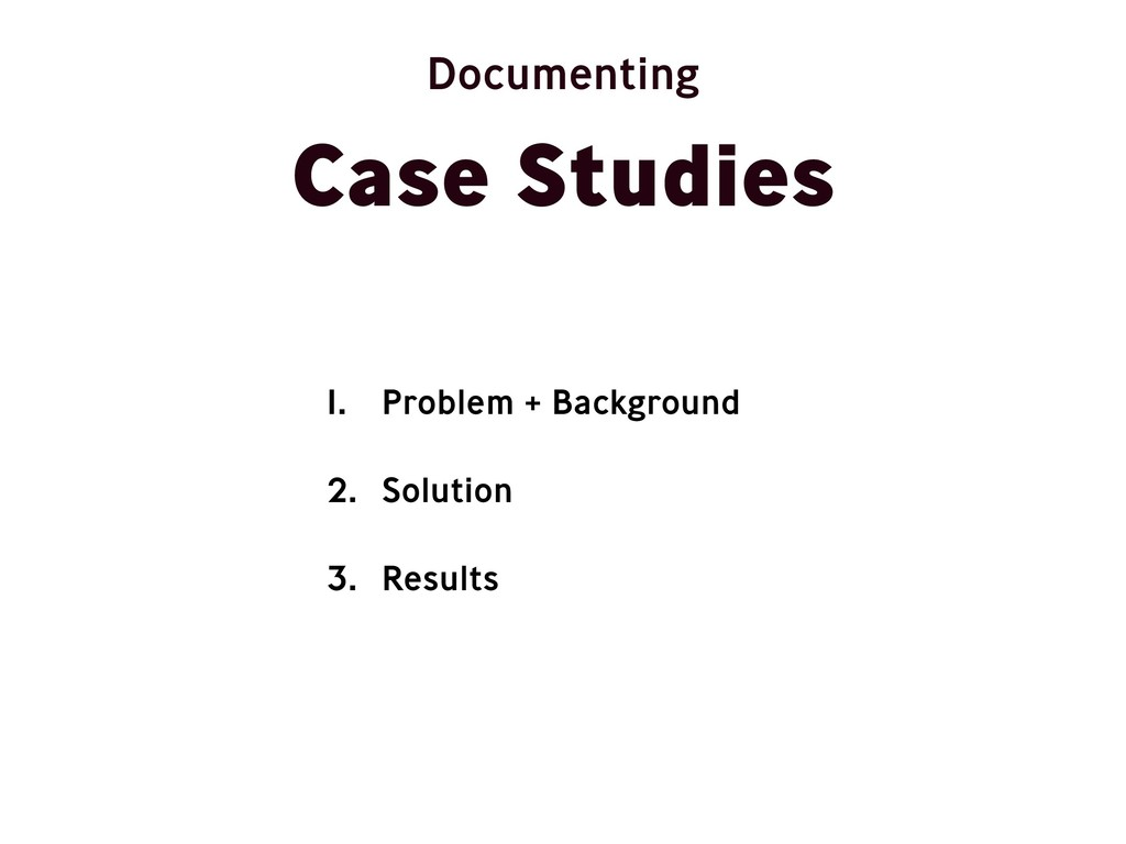 Case Studies Documenting 1. Problem + Backgroun...