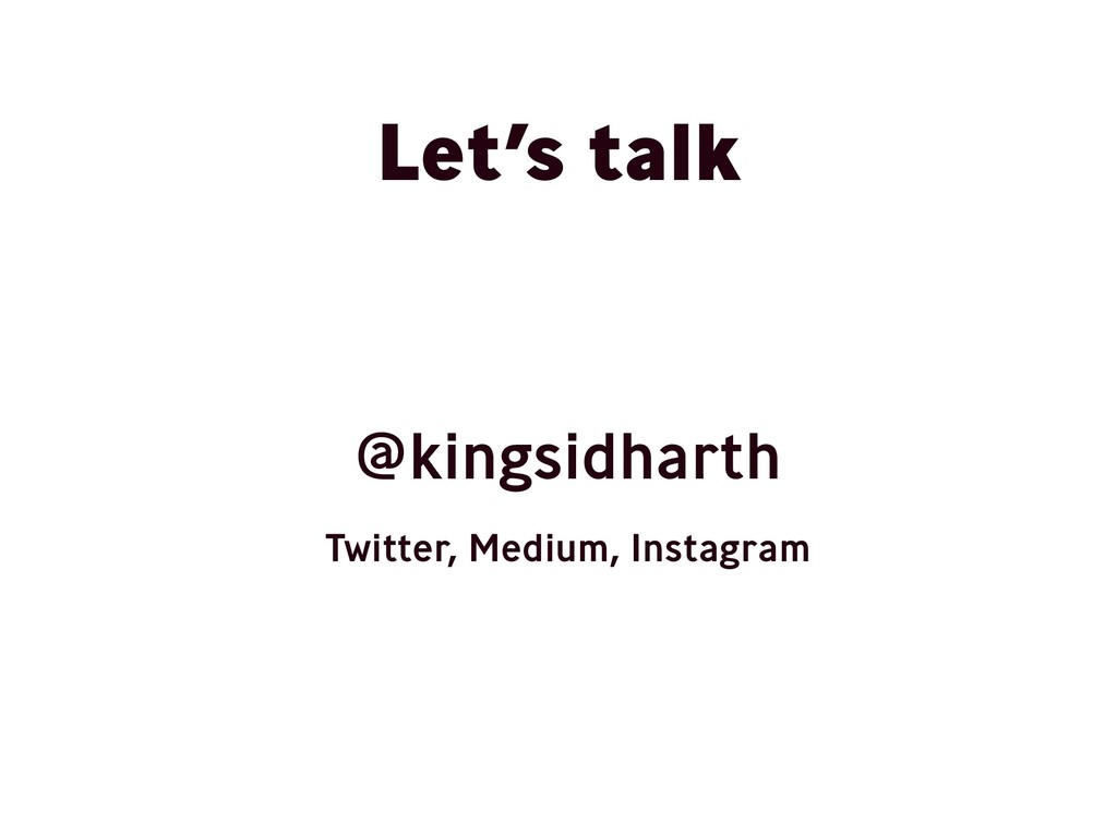 Let's talk @kingsidharth Twitter, Medium, Insta...