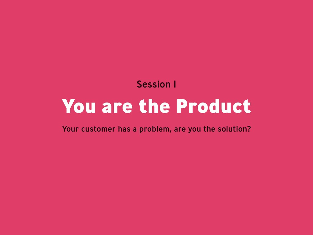 You are the Product Session 1 Your customer has...