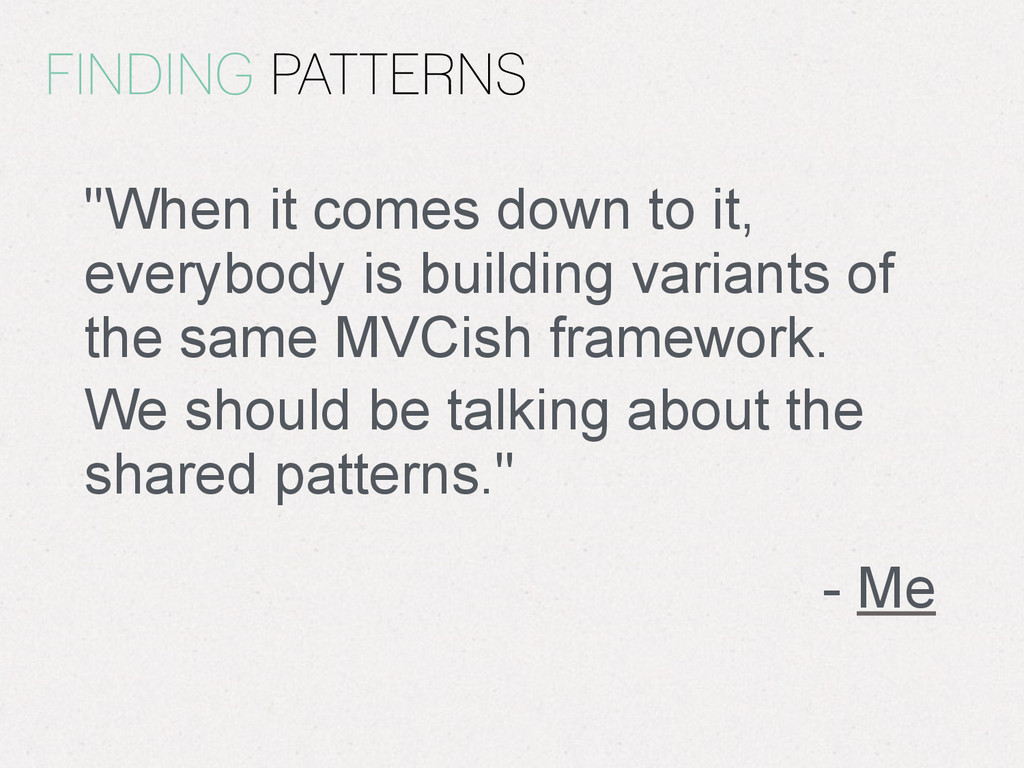 "FINDING PATTERNS ""When it comes down to it, eve..."