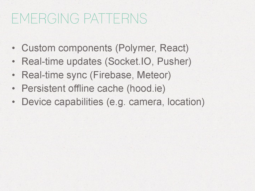 EMERGING PATTERNS • Custom components (Polymer,...
