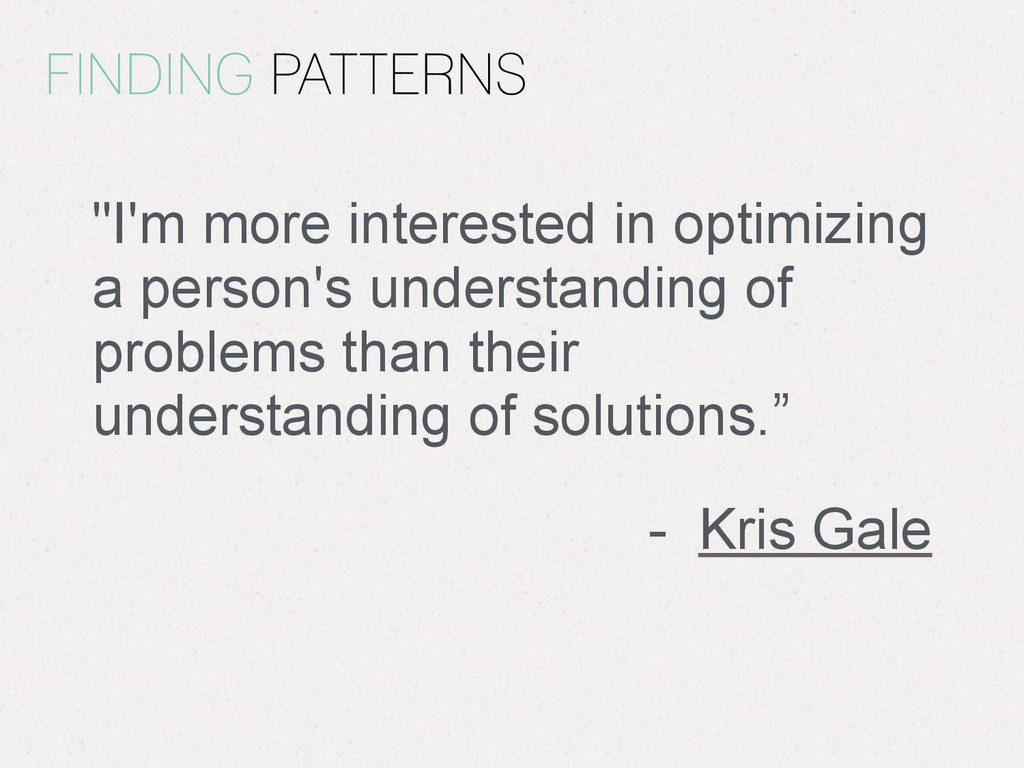 "FINDING PATTERNS ""I'm more interested in optimi..."