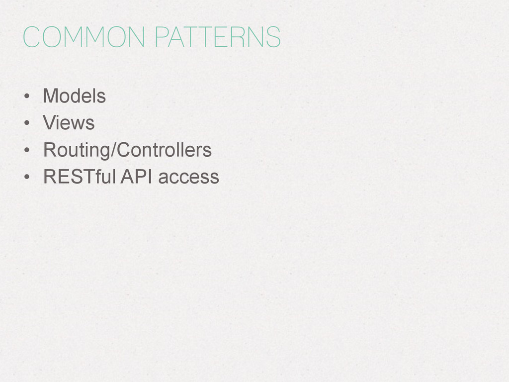 COMMON PATTERNS • Models • Views • Routing/Cont...