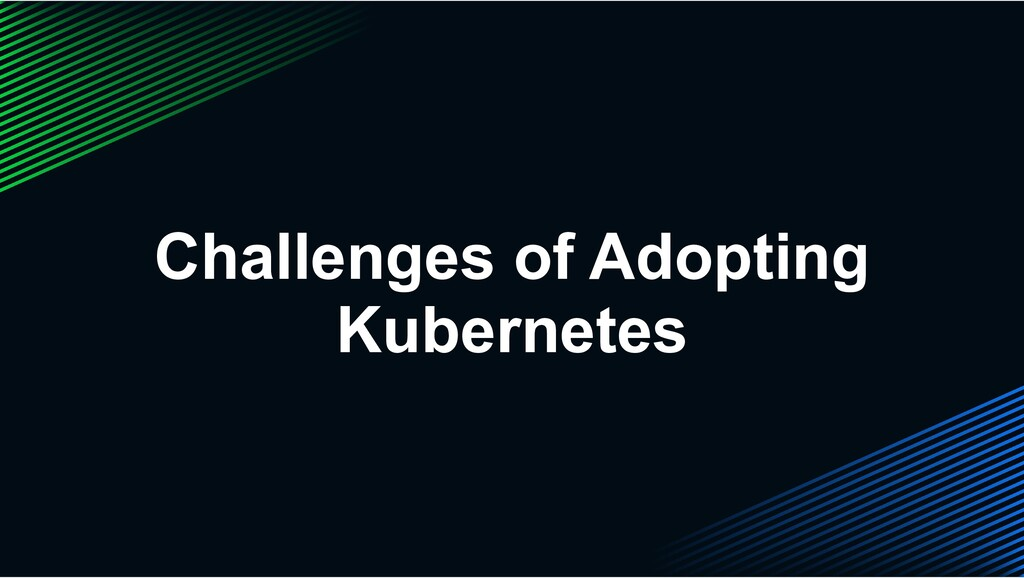 Challenges of Adopting Kubernetes