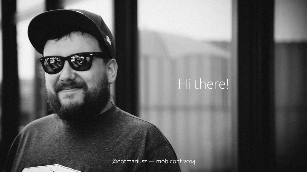 Hi there! @dotmariusz — mobiconf 2014