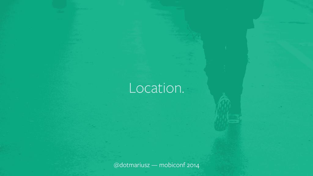 Location. @dotmariusz — mobiconf 2014