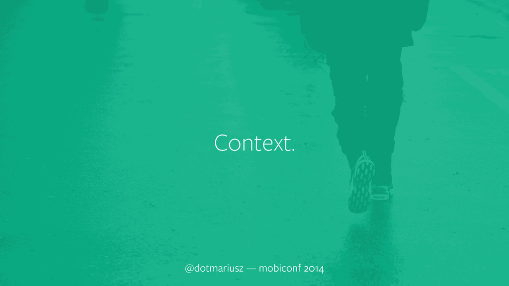 Context. @dotmariusz — mobiconf 2014
