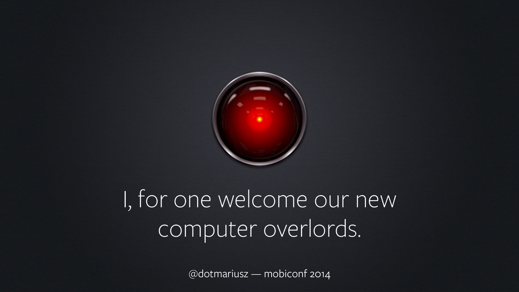 I, for one welcome our new computer overlords. ...