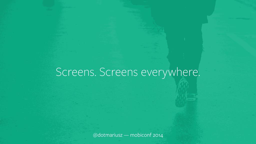` Screens. Screens everywhere. @dotmariusz — mo...