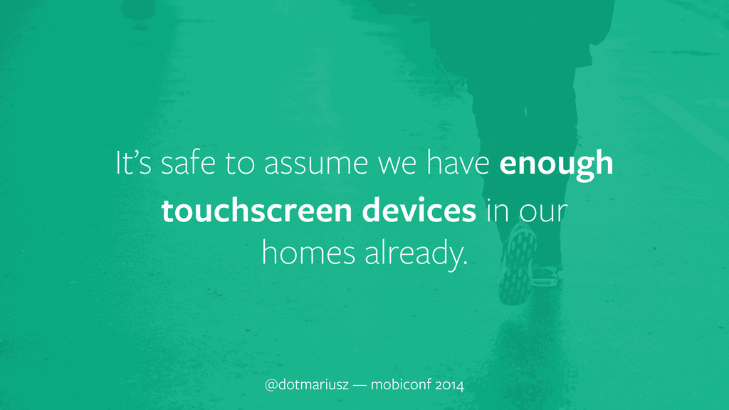 ` It's safe to assume we have enough touchscree...
