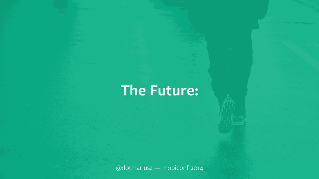 ` The Future: @dotmariusz — mobiconf 2014