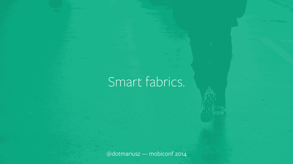 ` Smart fabrics. @dotmariusz — mobiconf 2014